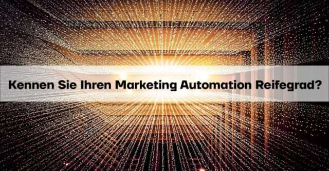 Kennen Sie Ihren Marketing Automation Reifegrad?